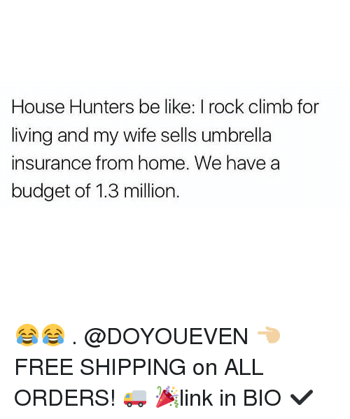 rock climbing: House Hunters be like: I rock climb for  living and my wife sells umbrella  insurance from home. We have a  budget of 1.3 million. 😂😂 . @DOYOUEVEN 👈🏼 FREE SHIPPING on ALL ORDERS! 🚚 🎉link in BIO ✔️