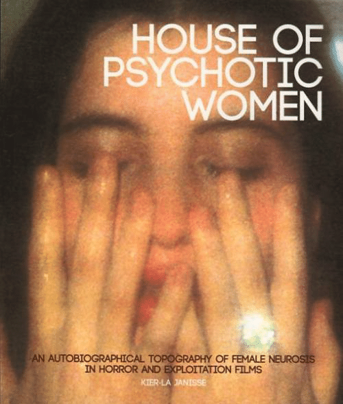 horror: HOUSE OF  PSYCHOTIC  WOMEN  AN AUTOBIOGRAPHICAL TOPOGRAPHY OF FEMALE NEUROSIS  IN HORROR AND EXPLOITATION FILMS  KIER-LAJANISSE