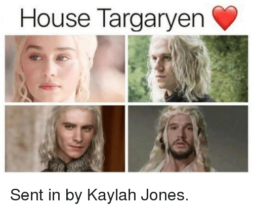 Game of Thrones, House, and Jonesing: House Targaryen Sent in by Kaylah Jones.