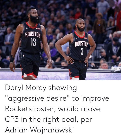 """rockets: HOUSTON  13  HOUSTO Daryl Morey showing """"aggressive desire"""" to improve Rockets roster; would move CP3 in the right deal, per Adrian Wojnarowski"""