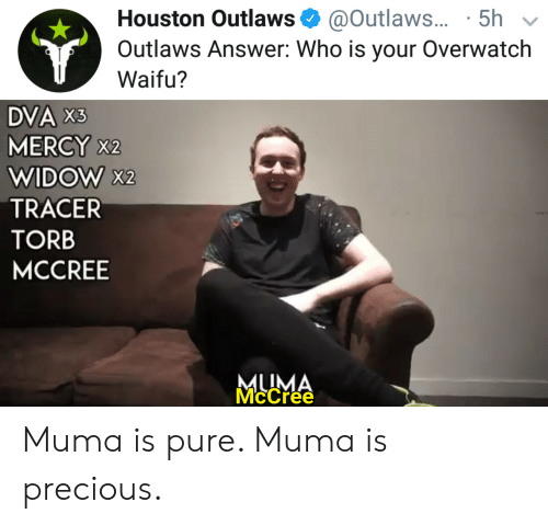 Dva: Houston Outlaws @Outlaws... 5h  Outlaws Answer: Who is your Overwatch  Waifu?  DVA X3  MERCY X2  WIDOW X2  TRACER  TORB  MCCREE  Mccrée Muma is pure. Muma is precious.
