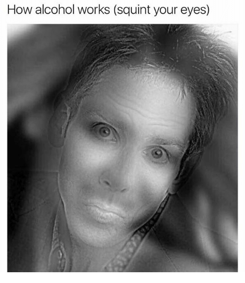 Squinting: How alcohol works (squint your eyes)