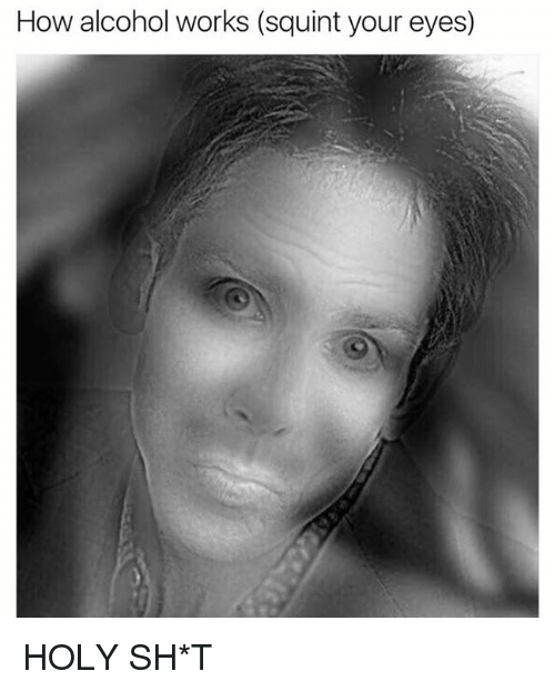 Squinting: How alcohol works (squint your eyes) HOLY SH*T