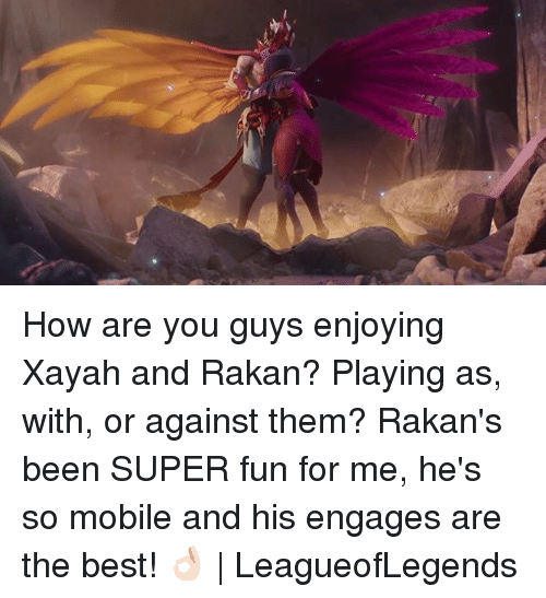Xayah: How are you guys enjoying Xayah and Rakan? Playing as, with, or against them? Rakan's been SUPER fun for me, he's so mobile and his engages are the best! 👌🏻 | LeagueofLegends