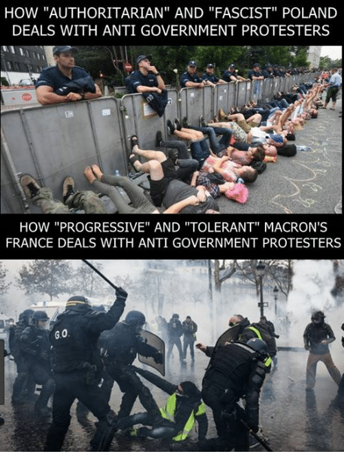 """Memes, Progressive, and France: HOW """"AUTHORITARIAN"""" AND """"FASCIST"""" POLAND  DEALS WITH ANTI GOVERNMENT PROTESTERS  HOW """"PROGRESSIVE"""" AND """"TOLERANT"""" MACRON'S  FRANCE DEALS WITH ANTI GOVERNMENT PROTESTERS"""