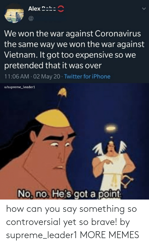 something: how can you say something so controversial yet so brave! by supreme_leader1 MORE MEMES