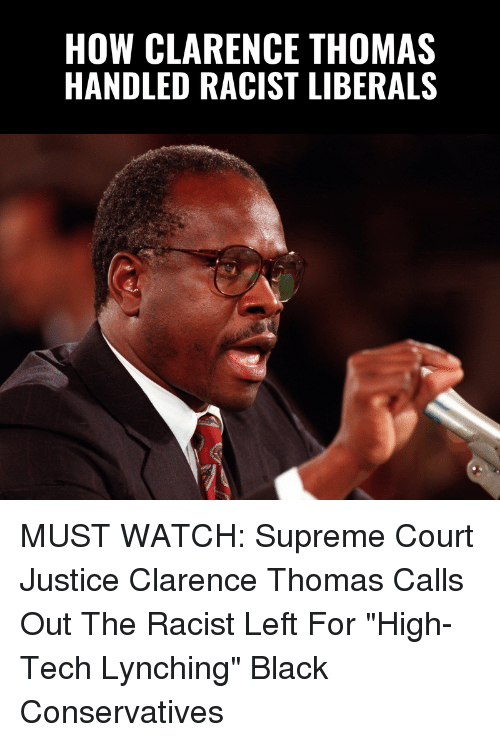 "Memes, Supreme, and Clarence Thomas: HOW CLARENCE THOMAS  HANDLED RACIST LIBERALS MUST WATCH: Supreme Court Justice Clarence Thomas Calls Out The Racist Left For ""High-Tech Lynching"" Black Conservatives"