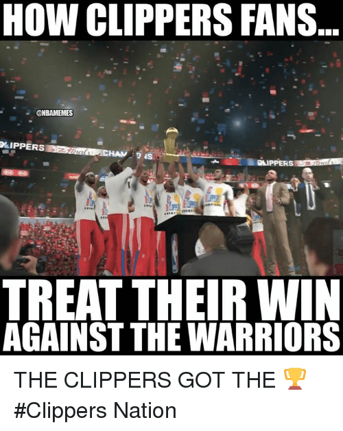 Nba, Clippers, and Warriors: HOW CLIPPERS FANS  @NBAMEMES  OED  DLIPPERS  TREAT THEIR WIN  AGAINST THE WARRIORS THE CLIPPERS GOT THE 🏆 #Clippers Nation
