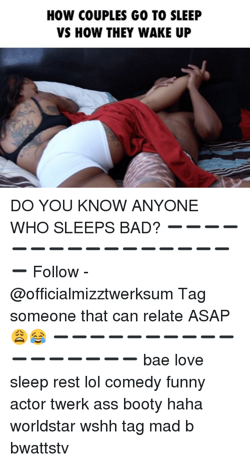 Lol Comedy: HOW COUPLES GO TO SLEEP  VS HOW THEY WAKE UP DO YOU KNOW ANYONE WHO SLEEPS BAD? ➖➖➖➖➖➖➖➖➖➖➖➖➖➖➖➖➖ Follow - @officialmizztwerksum Tag someone that can relate ASAP 😩😂 ➖➖➖➖➖➖➖➖➖➖➖➖➖➖➖➖➖ bae love sleep rest lol comedy funny actor twerk ass booty haha worldstar wshh tag mad b bwattstv