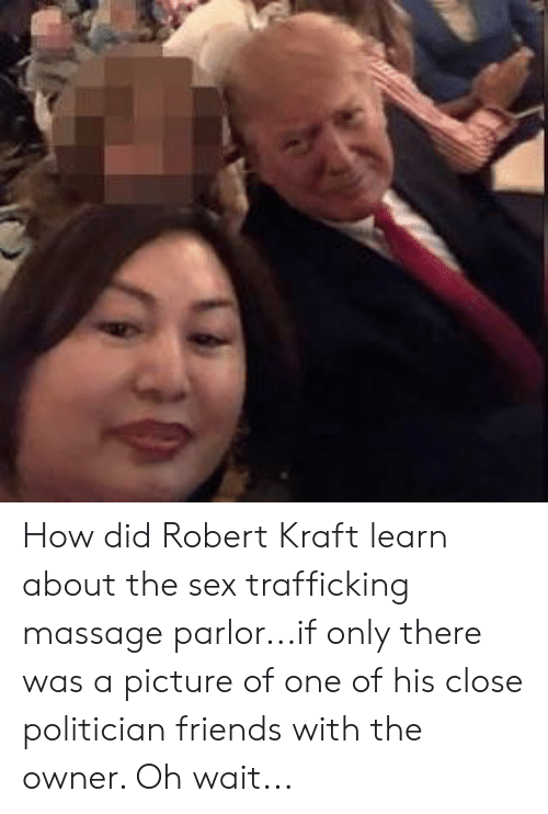 Friends, Massage, and Politics: How did Robert Kraft learn about the sex trafficking massage parlor...if only there was a picture of one of his close politician friends with the owner. Oh wait...
