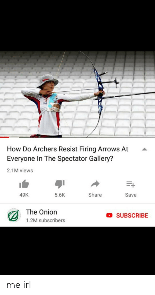 The Onion: How Do Archers Resist Firing Arrows At  Everyone In The Spectator Gallery?  2.1M views  49K  5.6K  Share  Save  The Onion  1.2M subscribers  SUBSCRIBE me irl