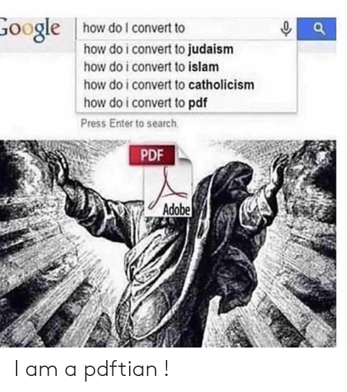 Adobe, Google, and Islam: how do I convert to  Google  how do i convert to judaism  how do i convert to islam  how do i convert to catholicism  how do i convert to pdf  Press Enter to search  PDF  Adobe I am a pdftian !