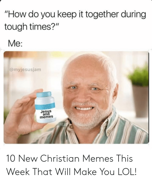 "9gag, Lol, and Memes: ""How do you keep it together during  tough times?""  Me:  @myjesusjam  Jesys  and  memes  9GAG 10 New Christian Memes This Week That Will Make You LOL!"