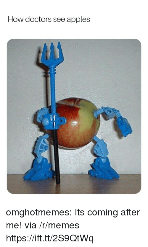 Its Coming: How doctors see apples omghotmemes:  Its coming after me! via /r/memes https://ift.tt/2S9QtWq