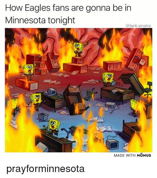 Philadelphia Eagles, Funny, and Minnesota: How Eagles fans are gonna be in  Minnesota tonight  @tank.sinatra  MADE WITH MOMUS prayforminnesota