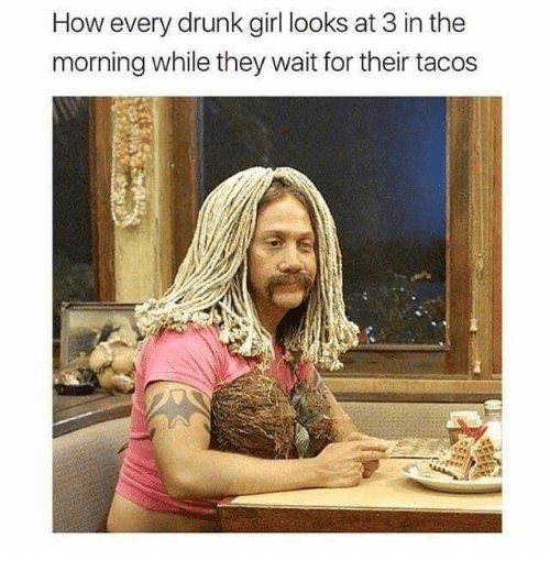 Drunks Girls: How every drunk girl looks at 3 in the  morning while they wait for their tacos  ar