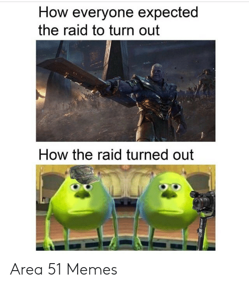 raid: How everyone expected  the raid to turn out  How the raid turned out Area 51 Memes