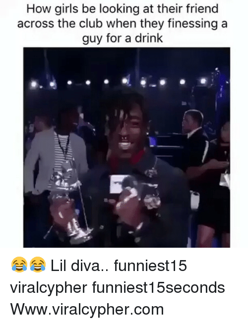 Clubbing: How girls be looking at their friend  across the club when they finessing a  guy for a drink 😂😂 Lil diva.. funniest15 viralcypher funniest15seconds Www.viralcypher.com