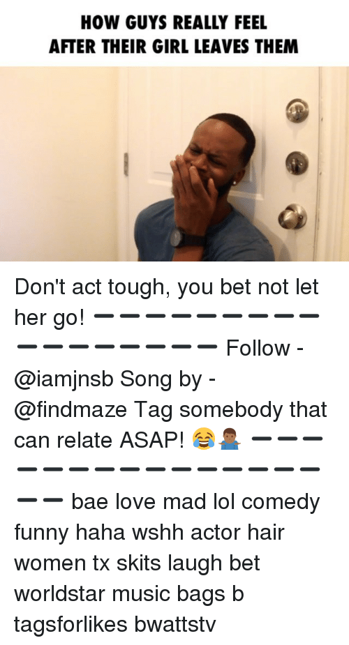 Lol Comedy: HOW GUYS REALLY FEEL  AFTER THEIR GIRL LEAVES THEM Don't act tough, you bet not let her go! ➖➖➖➖➖➖➖➖➖➖➖➖➖➖➖➖➖ Follow - @iamjnsb Song by - @findmaze Tag somebody that can relate ASAP! 😂🤷🏾♂️ ➖➖➖➖➖➖➖➖➖➖➖➖➖➖➖➖➖ bae love mad lol comedy funny haha wshh actor hair women tx skits laugh bet worldstar music bags b tagsforlikes bwattstv