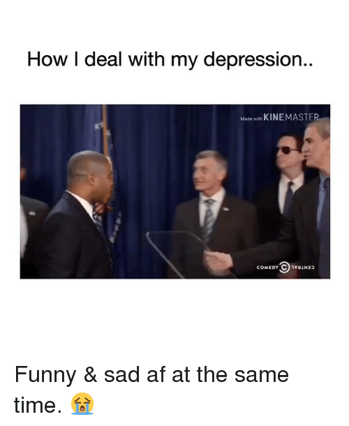 Af, Funny, and Depression: How I deal with my depression..  Made with KINEMASTER  COMEDY Funny & sad af at the same time. 😭