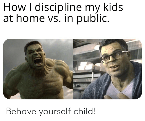 behave: How I discipline my kids  at home vs. in public. Behave yourself child!