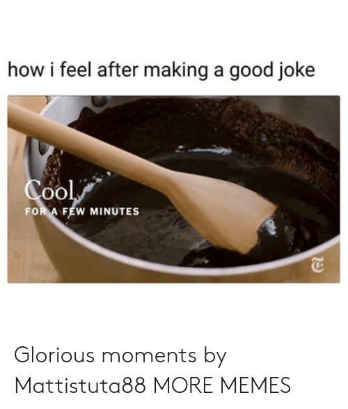 Dank, Memes, and Target: how i feel after making a good joke  FOR A FEW MINUTES Glorious moments by Mattistuta88 MORE MEMES