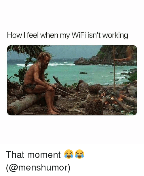 Memes, Wifi, and 🤖: How I feel when my WiFi isn't working That moment 😂😂 (@menshumor)