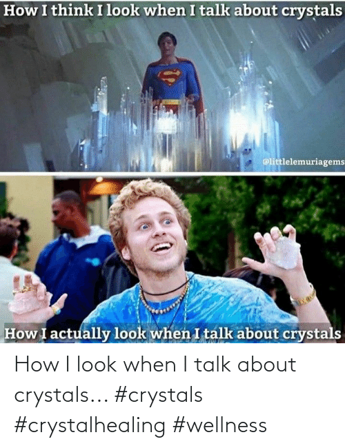 How I: How I look when I talk about crystals... #crystals #crystalhealing #wellness