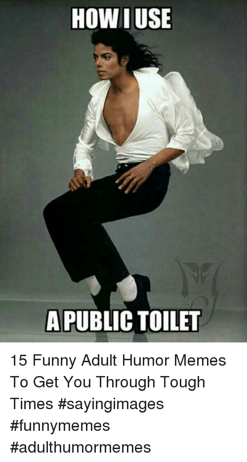 Tough Times: HOW I USE  A PUBLIC TOILET 15 Funny Adult Humor Memes To Get You Through Tough Times #sayingimages #funnymemes #adulthumormemes
