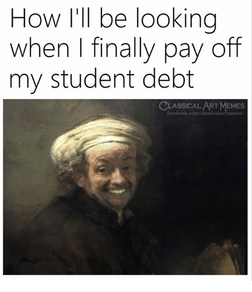 Facebook, Memes, and facebook.com: How I'll be looking  when I finally pay off  my student debt  LASSICAL ART MEMES  facebook.com/classicalartmemes