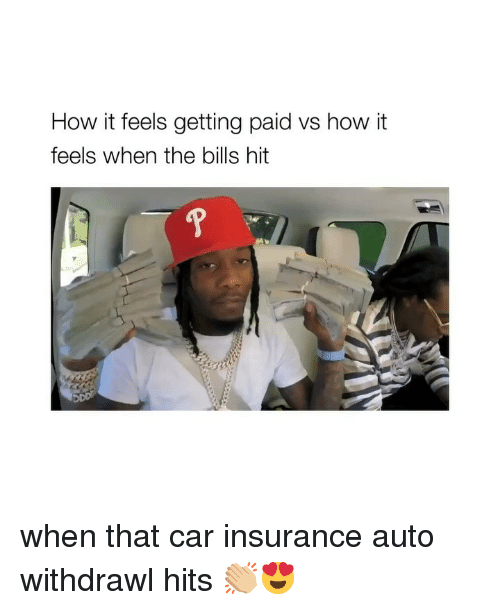 car insurance: How it feels getting paid vs how it  feels when the bills hit when that car insurance auto withdrawl hits 👏🏼😍