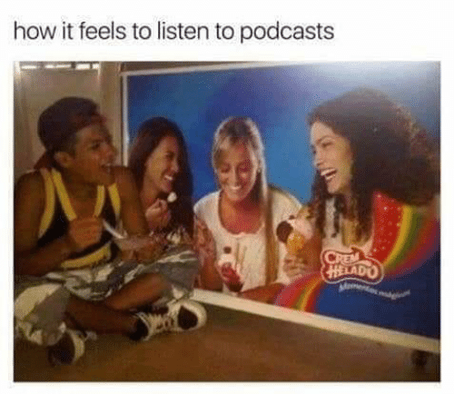 How It Feels To Listen To Podcasts: how it feels to listen to podcasts