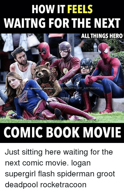 Sitting Here Waiting: HOW IT FEELS  WAITNG FOR THE NEXT  ALL THINGS HERO  IG GENIGHTFORW ARTWORK  HG NIGHT FURY ARTWORK  COMIC BOOK MOVIE Just sitting here waiting for the next comic movie. logan supergirl flash spiderman groot deadpool rocketracoon