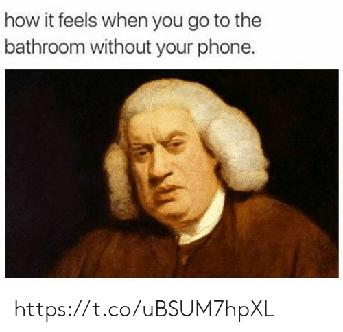 Phone, How, and You: how it feels when you go to the  bathroom without your phone. https://t.co/uBSUM7hpXL