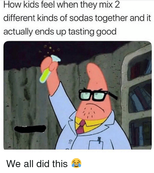 Tasting: How kids feel when they mix 2  different kinds of sodas together and it  actually ends up tasting good We all did this 😂