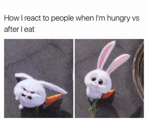 Hungryness: How l react to people when I'm hungry vs  after I eat