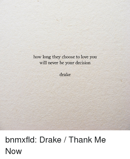 Drake, Love, and Tumblr: how long they choose to love you  will never be your decision  drake bnmxfld:  Drake / Thank Me Now