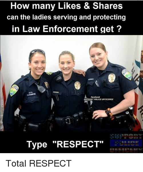 "Enforcer: How many Likes & Shares  & can the ladies serving and protecting  in Law Enforcement get  RT POLICE OFFICERES  Type ""RESPECT Total RESPECT"