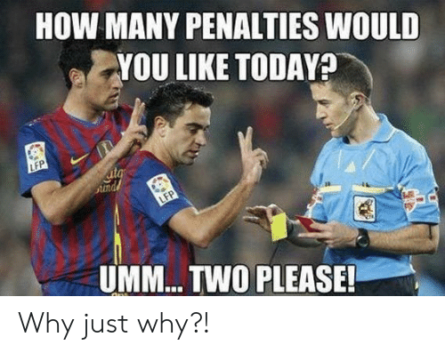 umm: HOW MANY PENALTIES WOULD  YOU LIKE TODAYA  LFP  ita  Sund  LFP  UMM... TWO PLEASE! Why just why?!