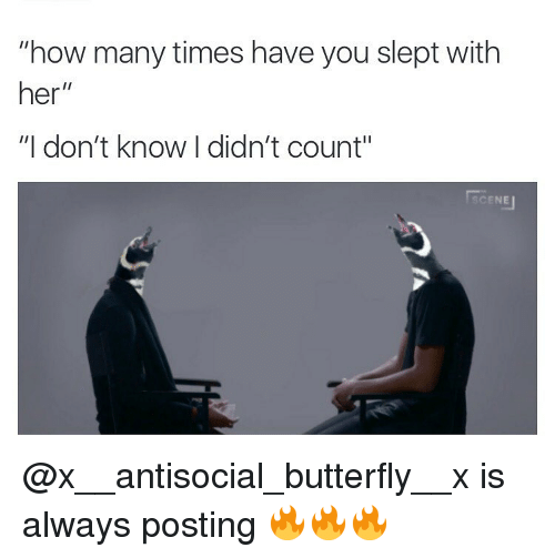 """Antisociable: """"how many times have you slept with  her  II  """"I don't know I didn't count""""  CENEu @x__antisocial_butterfly__x is always posting 🔥🔥🔥"""