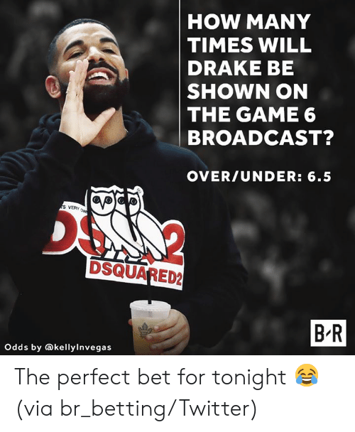 broadcast: HOW MANY  TIMES WILL  DRAKE BE  SHOWN ON  THE GAME 6  BROADCAST?  OVER/UNDER: 6.5  VERY  DSQUARED2  B R  Odds by akellylnvegas The perfect bet for tonight 😂  (via br_betting/Twitter)