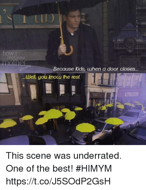 Memes, Best, and Kids: how  met your  Because Kids, uhen a door closes..  .Well, you knouu the resf.  Well, you knouu  rest This scene was underrated. One of the best! #HIMYM https://t.co/J5SOdP2GsH