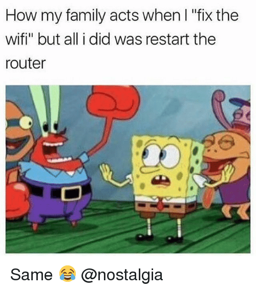 """Wifie: How my family acts when I """"fix the  wifi"""" but all i did was restart the  router Same 😂 @nostalgia"""