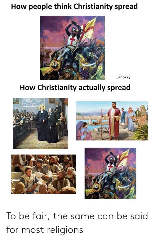 Dank Memes, Christianity, and How: How people think Christianity spread  u/hokky  How Christianity actually spread To be fair, the same can be said for most religions