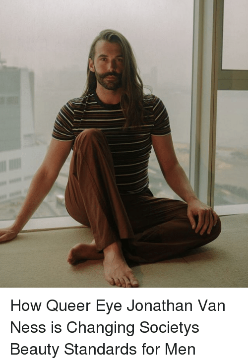 Netflix, Target, and Http: How Queer Eye Jonathan Van Ness is Changing Societys Beauty Standards for Men