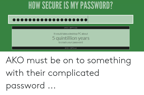 HOW SECURE IS MY PASSWORD? SHOW SETTINGS It Would Take a