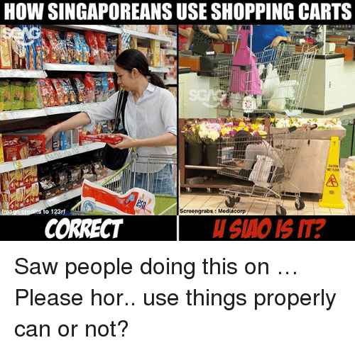 carts: HOW SINGAPOREANS USE SHOPPING CARTS  CAUTION  o 123rf  Screengrabs Mediacorp  CORRECT  SAO IS IT? Saw people doing this on <link in bio> … Please hor.. use things properly can or not?