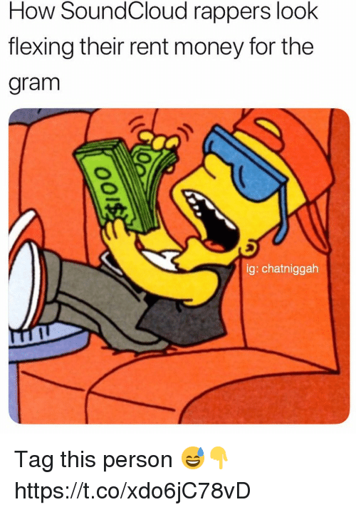 Money, SoundCloud, and Rappers: How SoundCloud rappers look  flexing their rent money for the  gram  ig: chatniggah Tag this person 😅👇 https://t.co/xdo6jC78vD