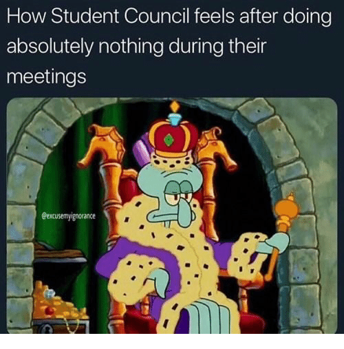 How, Student, and Feels: How Student Council feels after doing  absolutely nothing during their  meetings  eexcusemyignorance