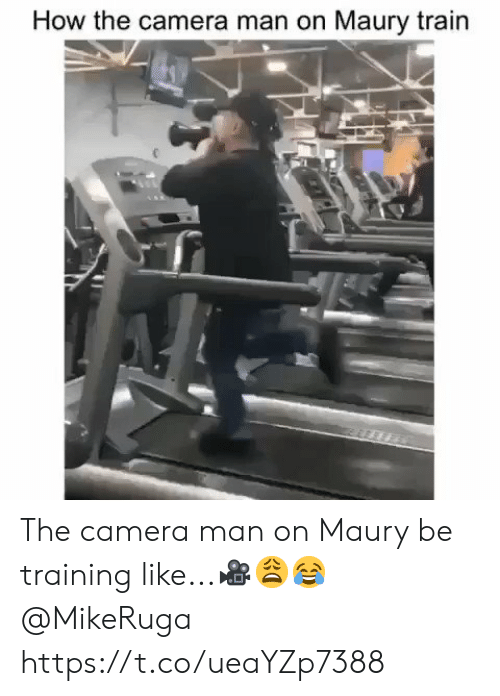 Maury, Camera, and Train: How the camera man on Maury train The camera man on Maury be training like...🎥😩😂 @MikeRuga https://t.co/ueaYZp7388